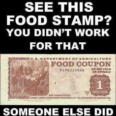 See this FOOD STAMP? You didn't work for that... Someone Else did. #Truth