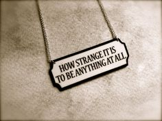 How Strange It Is To Be Anything At All Quote by TheTamerlane, $17.00. Thanks for the heads up on this, Jenna!