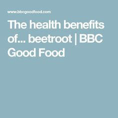 The health benefits of... beetroot   BBC Good Food
