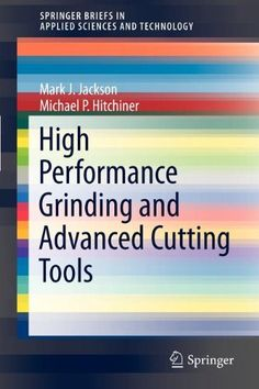 Read Now High Performance Grinding and Advanced Cutting Tools Applied Science, Happy Reading, Free Ebooks, Good Books, How To Apply, Grinding, Tools, Milling, High Speed