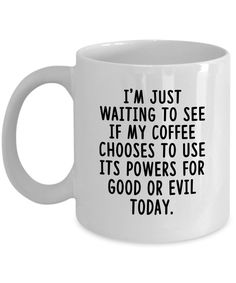 I'm Just Waiting to see if my Coffee Chooses Novelty Funny Gift Idea Coffee Mugs | eBay