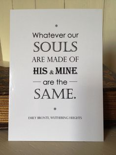 Whatever our souls are made of, his and mine are the same <3