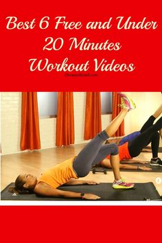 Best 6 free and Under 20 Minutes Workout Videos.