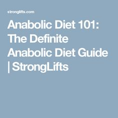 Anabolic Diet 101: The Definite Anabolic Diet Guide | StrongLifts