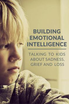 Building Emotional Intelligence in Children: Talking About Sadness, Loss and Grief