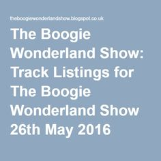 The Boogie Wonderland Show: Track Listings for The Boogie Wonderland Show 26th May 2016