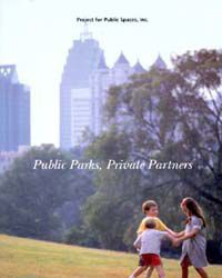 """Public Parks, Private Partners"" is a PPS publication that shows how public and private sectors have worked together in new and innovative ways to not only develop new parks, but to restore old ones and manage and fund them more efficiently."