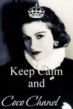 Keep Calm and COCO CHANEL- by me JMK