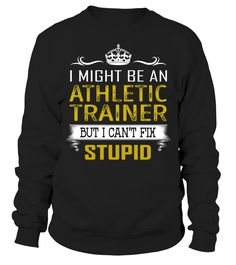 Athletic Trainer - Can't Fix Stupid #AthleticTrainer
