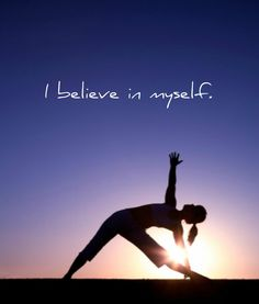 I believe in myself.