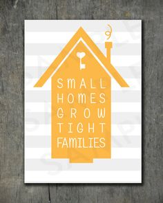 Small Homes Grow Tight Families 5x7 Graphic Print  by emilyarcher, $5.00
