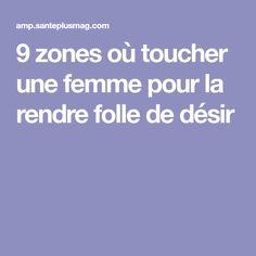 9 zones où toucher une femme pour la rendre folle de désir
