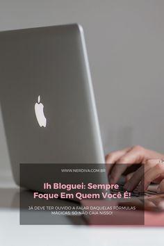 Ih Bloguei: sempre foque em quem você é! - Nerdiva.com.br