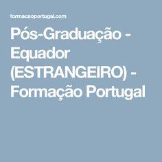 Pós-Graduação - Equador (ESTRANGEIRO) - Formação Portugal
