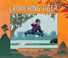 CHINA/CALIFORNIA. Compestine, Ying Chang. Crouching Tiger. Illustrated by Yan Nascimbene.Candlewick, 2011.