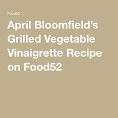 April Bloomfield's Grilled Vegetable Vinaigrette Recipe on Food52