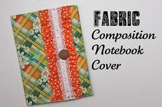 Fabric Composition Notebook Cover.  Perfect for journaling or for moms to jot down the wonderful things their kids say.