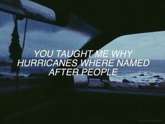 """You taught me why hurricanes were named after people."" - ?"