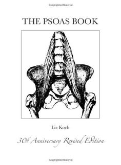 The Psoas Book by Liz Koch,http://www.amazon.com/dp/0615647995/ref=cm_sw_r_pi_dp_3tWotb1SGKEYA49J