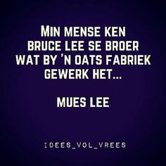 Idees vol vreed Afrikaans Quotes, First Language, Good Humor, Bruce Lee, Just For Laughs, Funny Cute, I Laughed, Me Quotes, Funny Jokes