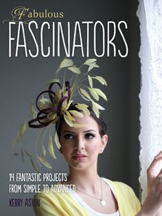 Fabulous fascinators cover: how to make 14 different fascinators