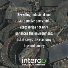Recycling industrial and automotive parts and accessories not only enhances the environment, but it saves the economy time and money.