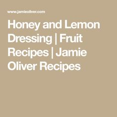 Honey and Lemon Dressing | Fruit Recipes | Jamie Oliver Recipes