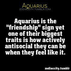 Aquarius is the 'friendship' sign yet one of their biggest traits is how actively