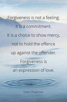 Forgiveness is an expression of love ~ Gary Chapman ~ Relationship quotes