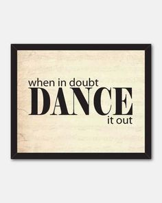 Doubts are stupid....when in doubt, DANCE it out and listen to your Heart and your Soul <3 !!