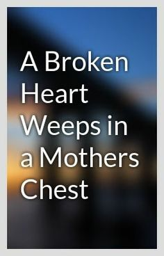 """A Broken Heart Weeps in a Mothers Chest"" by ForeverUnresolved - ""…""  I truly don't feel I can take any more!"