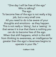 Free of the ego, Eckhart Tolle Eckhart Tolle, Ego Quotes, Life Quotes, Spiritual Awakening, Spiritual Quotes, Power Of Now, Yoga, Life Lessons, Wise Words