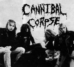 Cannibal Corpse saw them twice best Fucking concerts ever!