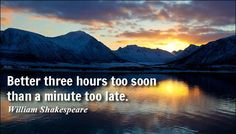 Better three hours too soon than a minute too late. #webzengine