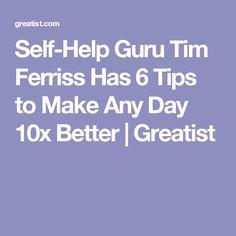 Self-Help Guru Tim Ferriss Has 6 Tips to Make Any Day 10x Better   Greatist