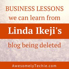 What Business Lessons We Can Learn from Linda Ikeji's Blog Being Deleted?