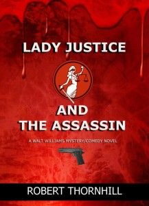 Lady Justice and the Assassin by Robert Thornhill. Available at Amazon and Barnes and Noble