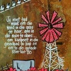 Jy moet tyd maak om... - deur Anthea Art __[AntheaKlopper/FB] #Afrikaans  #windpomp #Rules2LiveBy White Quotes Tumblr, Dark Quotes, Sad Crush Quotes, White Background Quotes, Diy And Crafts, Arts And Crafts, Afrikaanse Quotes, Fabric Painting, Qoutes