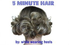 While Wearing Heels: Quick and Easy 5 Minute Hair