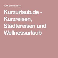 Kurzurlaub.de - Kurzreisen, Städtereisen und Wellnessurlaub