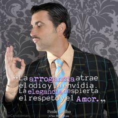 """""""La arrogancia atrae el odio y la envidia. La elegancia despierta el respeto y el Amor."""" #PauloCoelho #Citas #Frases @Candidman"""