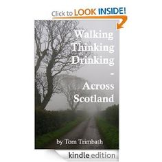 Walking, Thinking, Drinking Across Scotland   Tom Trimbath  $2.99 or free with Prime