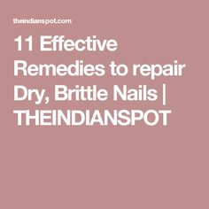 11 Effective Remedies to repair Dry, Brittle Nails | THEINDIANSPOT