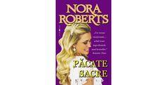 """Pacate sacre-Nora Roberts-""""Pacate sacre"""" e o carte pe care o citești cu sufletul la gură, sperând că personajele de care deja te-ai atașat, vor reuși să scape cu viață."""