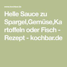 Helle Sauce zu Spargel,Gemüse,Kartoffeln oder Fisch - Rezept - kochbar.de