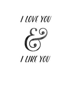 """Love quote idea - wedding vow idea """"I love you and I like you"""" {Courtesy of Etsy}"""