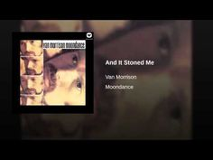 And it stoned me... (to my soul) by Van Morrison