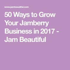 50 Ways to Grow Your Jamberry Business in 2017 - Jam Beautiful