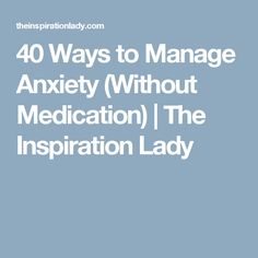40 Ways to Manage Anxiety (Without Medication) | The Inspiration Lady