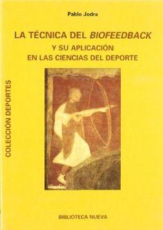 La técnica del biofeedback y su aplicación en las ciencias del deporte / Pablo Jodra ; prólogo de José Lorenzo González ; presentación de Pablo del Río